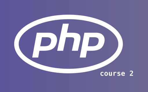 Course 2: How to stop worrying & start writing PHP